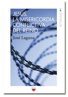 Jesús, la misericordia conflictiva del Reino, libro de José Laguna PPC