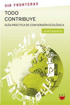 Todo contribuye. Guía práctica de conversión ecológica, libro de José Eizaguirre, PPC