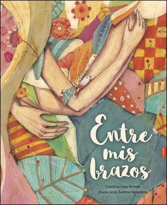 Entre mis brazos, libro de Carolina Lesa Brown y María Jesús Santos Heredero, Laude Edelvives