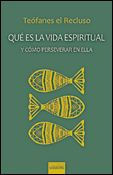Qué es la vida espiritual y cómo perseverar en ella, un libro de Teófanes el Recluso, Ediciones Sígueme