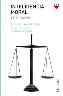 Inteligencia moral, libro de Luis Fernando Vílchez, PPC