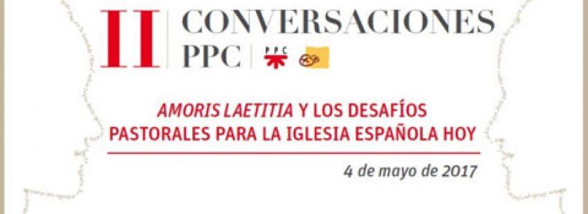 II edición Conversaciones PPC en el ISP sobre Amoris laetitia y desafíos pastorales para Iglesia en España 4 mayo 2017 invitación