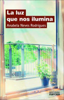 La luz que nos ilumina, libro de Anabela Neves Rodrigues en Narcea