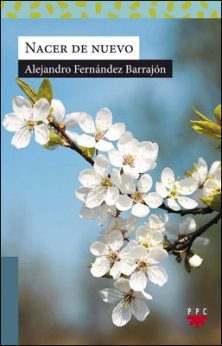 Nacer de nuevo, libro de Alejandro Fernández Barrajón, PPC