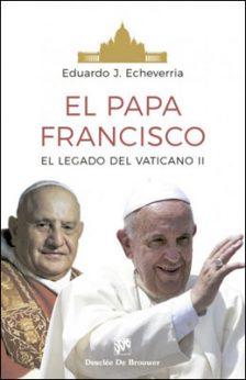 El papa Francisco el legado del Vaticano II, libro de Eduardo J. Echeverria Desclee de Brouwer