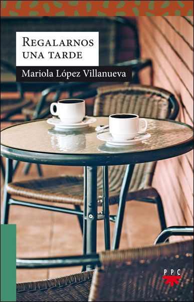 Regalarnos una tarde, libro de Mariola López, PPC