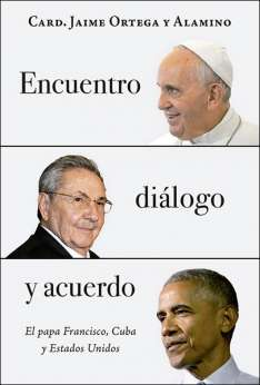 Encuentro, diálogo y acuerdo, el papa Francisco Cuba y Estados Unidos, libro del cardenal Jaime Ortega, San Pablo