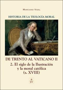 Historia de la teología moral volumen VI Siglo de la Ilustración y la moral católica, Marciano Vidal Perpetuo Socorro