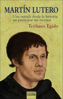 Martín Lutero, libro de Teófanes Egido, Sígueme
