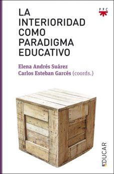 La interioridad como paradigma educativo, libro de Elena Andrés y Carlos Esteban, PPC