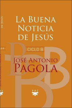 La Buena Noticia de Jesús. Ciclo B. José Antonio Pagola PPC