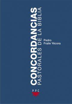 Concordancias pastorales de la Biblia, Pedro Fraile Yécora, PPC