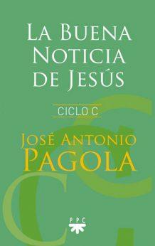 La Buena Noticia de Jesús. Ciclo C, José Antonio Pagola, PPC