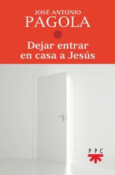 Dejar entrar en casa a Jesús, José Antonio Pagola, PPC