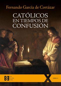 Católicos en tiempos de confusión, Fernando García de Cortázar, Ediciones Encuentro
