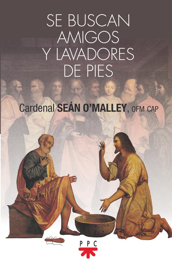 Se buscan amigos y lavadores de pies, cardenal Seán O'Malley (PPC)